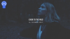 Solomon Grey 'Choir to the Wild' music video