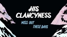 His Clancyness 'Miss Out These Days' music video