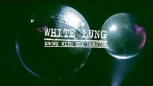 White Lung 'Drown With The Monster' music video