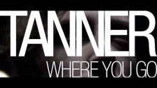 Tanner 'Where You Go' music video