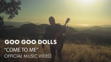 Goo Goo Dolls 'Come To Me' music video