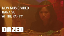 Hana Vu 'At The Party' music video