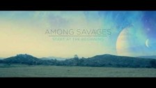 Among Savages 'Start at the Beginning' music video