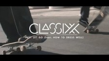 Classixx 'Just Let Go' music video