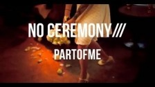 No Ceremony 'Part of me' music video