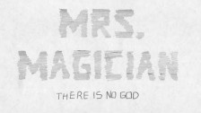 Mrs. Magician 'There Is No God' music video