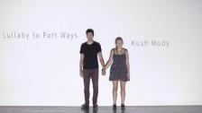Kush Mody 'Lullaby to Part Ways' music video