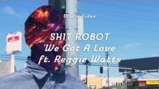 Shit Robot 'We Got A Love' music video