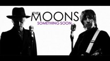The Moons 'Something Soon' music video