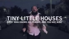 Tiny Little Houses 'Every man knows his plague; and you are mine' music video