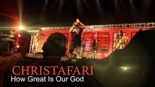 Christafari 'How Great is Our God' music video