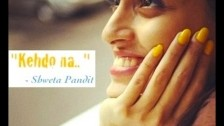 Shweta Pandit 'Kehdo Naa' music video