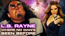 L.B. Rayne 'Where No Man's Been Before' music video