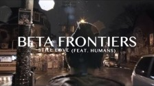 Beta Frontiers 'Still Love' music video