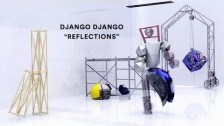 Django Django 'Reflections' music video