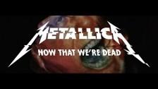 Metallica 'Now That We're Dead' music video