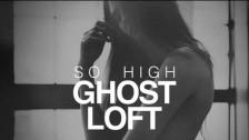 Ghost Loft 'So High' music video