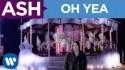 Ash 'Oh Yea' Music Video