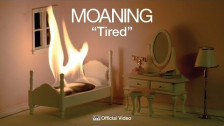 Moaning 'Tired' music video