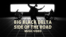 Big Black Delta 'Side of the Road' music video