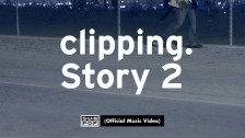 clipping. 'Story 2' music video