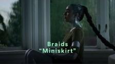 BRAIDS 'Miniskirt' music video