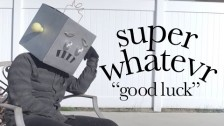 Super Whatevr 'Good Luck' music video