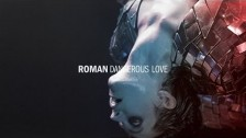 Roman 'Dangerous Love' music video