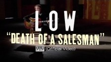 Low 'Death of a Salesman' music video