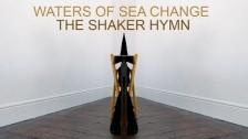 The Shaker Hymn 'Waters Of Sea Change' music video