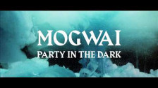 Mogwai 'Party In The Dark' music video