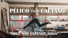 Pélico 'Você Não Entende Nada' music video