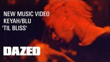 KEYAH/BLU 'Til Bliss' music video