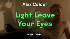 Alex Calder 'Light Leave Your Eyes' music video