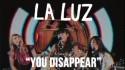 La Luz 'You Disappear' Music Video