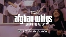 The Afghan Whigs 'Turn On The Water' music video