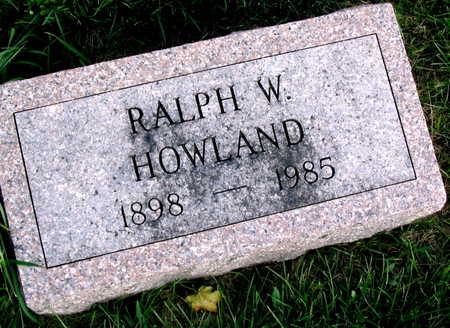 HOWLAND, RALPH W. - Linn County, Iowa   RALPH W. HOWLAND