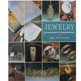 Jewellery: Fundamentals Of Metalsmithing - Tim McCreight
