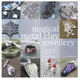 Magical Metal Clay Jewellery - Sue Heaser