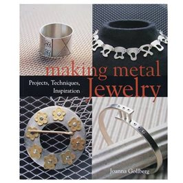 Making Metal Jewelry: Projects, Techniques, Inspiration - Joanna Gollberg