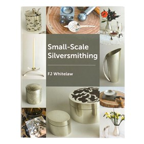 Small-Scale Silversmithing - FJ Whitelaw