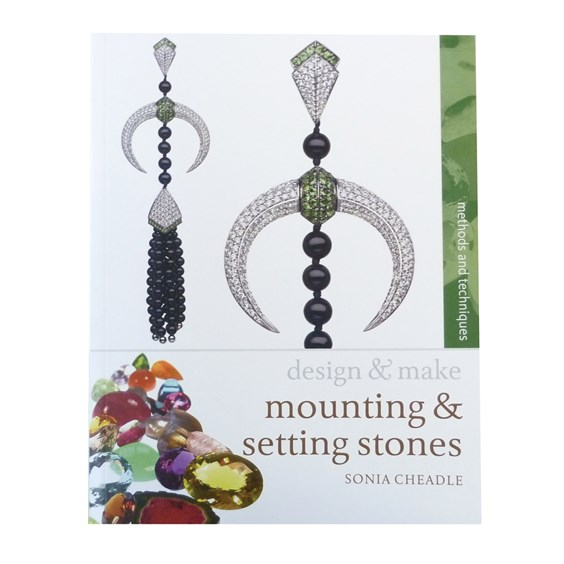 Design & Make: Mounting and Setting Stones - Sonia Cheadle
