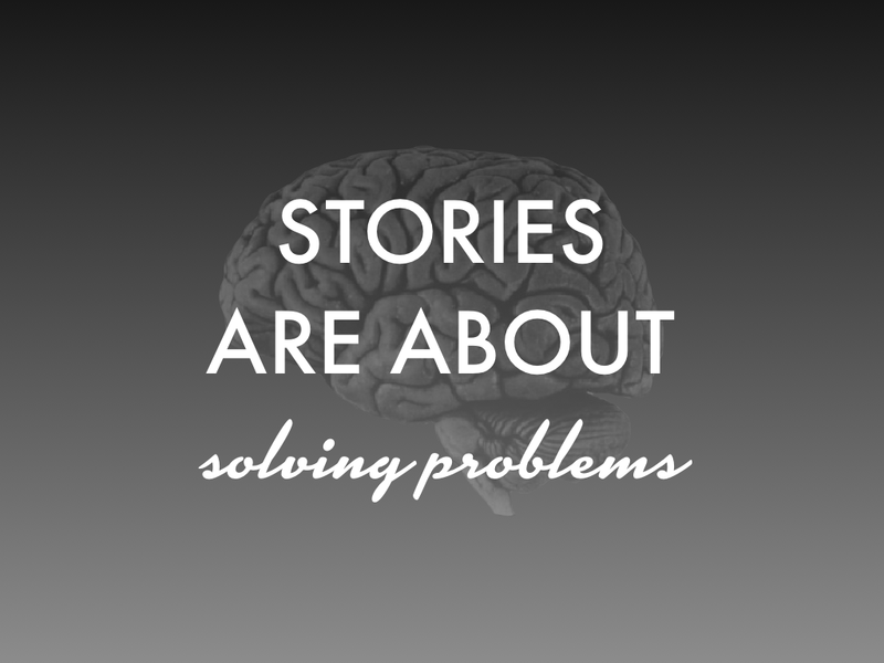 Stories are About Solving Problems