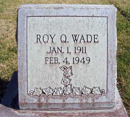 WADE, ROY Q. - Box Butte County, Nebraska | ROY Q. WADE - Nebraska Gravestone Photos