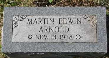 ARNOLD, MARTIN EDWIN - Burt County, Nebraska   MARTIN EDWIN ARNOLD - Nebraska Gravestone Photos
