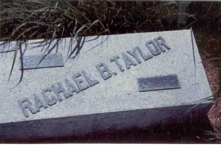 TAYLOR, RACHEL  B. - Cass County, Nebraska | RACHEL  B. TAYLOR - Nebraska Gravestone Photos