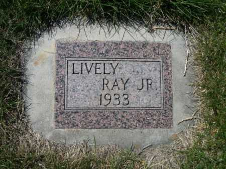 LIVELY, RAY JR. - Dawes County, Nebraska | RAY JR. LIVELY - Nebraska Gravestone Photos