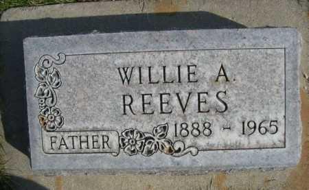 REEVES, WILLIE A. - Dawes County, Nebraska | WILLIE A. REEVES - Nebraska Gravestone Photos