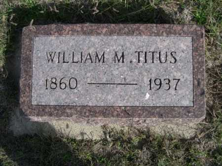 TITUS, WILLIAM M. - Dawes County, Nebraska | WILLIAM M. TITUS - Nebraska Gravestone Photos