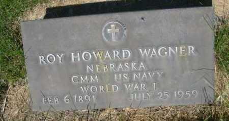 WAGNER, ROY HOWARD - Dawes County, Nebraska | ROY HOWARD WAGNER - Nebraska Gravestone Photos